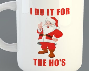 "Christmas ""I Do It For The Ho's"" Custom 11oz Coffe Mug"
