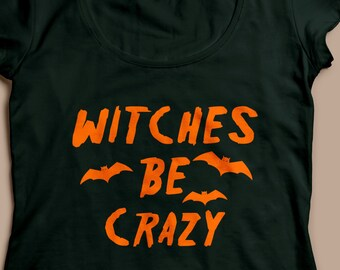 "Halloween ""Witches Be Crazy"" T-Shirts Men's and Women's Available"