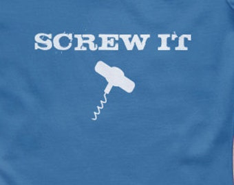 Screw It  Wine Funny Shirt S-XXL