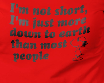 "I'm Not Short, I'm Just More Down to Earth than most people"" Shirts Crew and Vneck Available S-XXL"