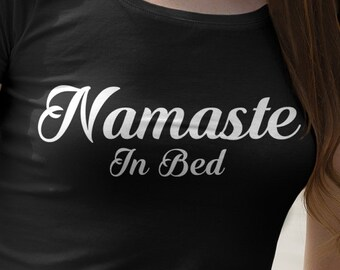 "Womens ""Namaste In Bed"" Shirt S-XXL Available"