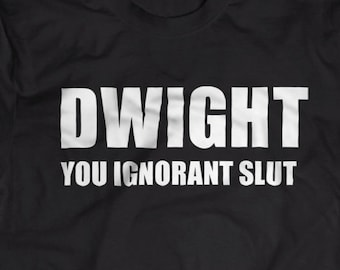 "The Office ""Dwight You Ignorant Slut"" Shirt S-4XL and Long Sleeve Available"
