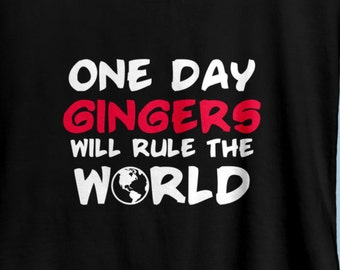 "Redhead ""One Day Gingers Will Rule The World"" Womens Shirt S-XXL Available"