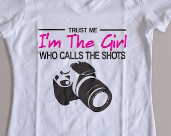 Trust Me I'm The Girl Who Calls The Shots S-XL Custom Photography Shirt