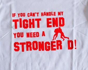If You Can't Handle My Tight End You Need a Stronger D Football Shirt S-XXL Crew and VNeck Available American Football 2016 Funny Defense