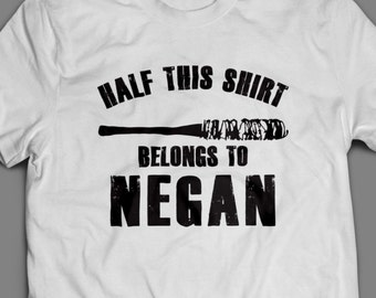 """The Walking Dead """"Half This Shirt Belongs to Negan""""  Shirt S-4XL and Long Sleeve Available TWD"""