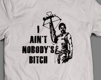 "The Walking Dead ""I Ain't Nobody's Bitch"" Daryl Dixon Shirt S-4XL and Long Sleeve Available TWD"