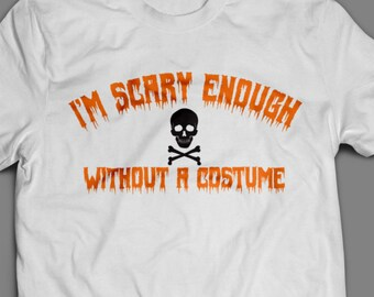 "Halloween ""I'm Scary Enough without a Costume"" T-Shirt S-4XL Available"