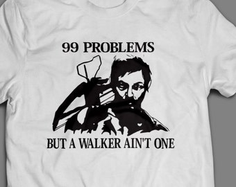 "The Walking Dead ""99 Problems but a Walker Ain't One"" Shirt S-4XL Available TWD"