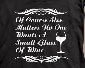 Size does matter Wine Funny Wine Shirt S-XXL