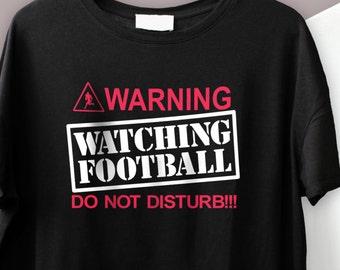 Warning Watching Football Do Not Disturb Football Shirt S-4XL And Long Sleeve Available American Football 2016