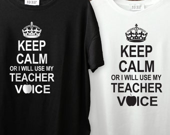 Keep Calm or I will Use My Teacher Voice Shirt S-4XL And Long Sleeve Available