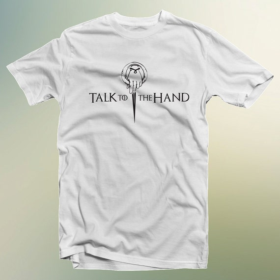 "Game of Thrones ""Talk to The Hand"" T-Shirt Hand Of The King S-4XL and Long Sleeve Available"
