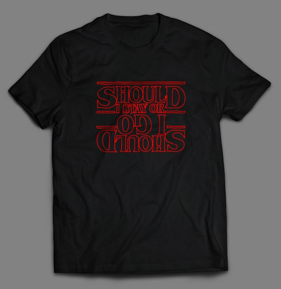 Stranger Things Should I Stay or Should I go T-Shirt
