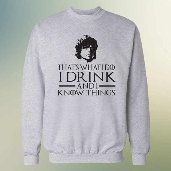 """Game of Thrones """"That's What I do, I drink and I Know Things"""" Tyrion Lannister Sweater S-4XL Sweatshirt"""
