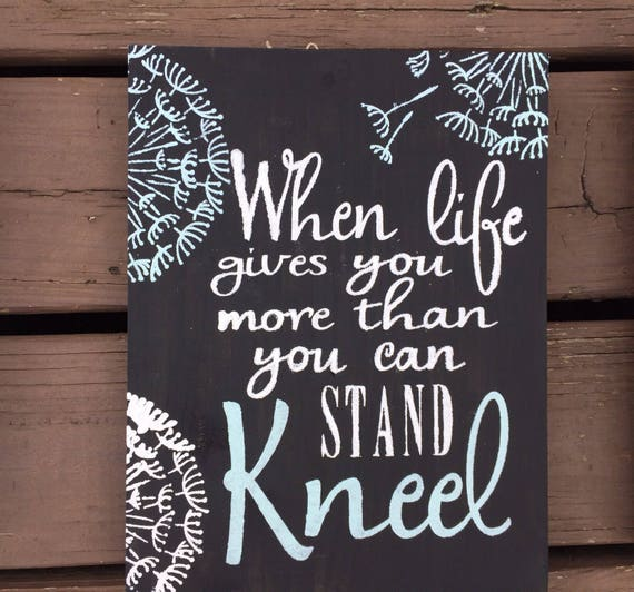 When Life Gives You More Than You Can Stand Kneel Wooden Etsy