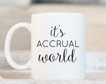 It's Accrual World Mug, Accountant Mug, Accountant Gift, Accounting,Profession, Occupation Mug,Tax Returns,Personalized Mug,Custom Gift