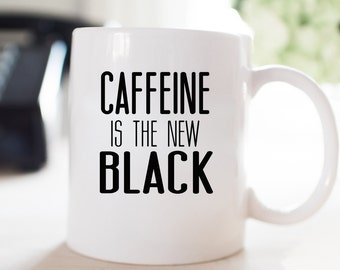 Caffeine is the New Black Mug, Caffeine Mug, Custom Mug, Funny Mug, Funny Gift, Friend Gift, Boyfriend, Girlfriend,Gift for Her,Gift for Him
