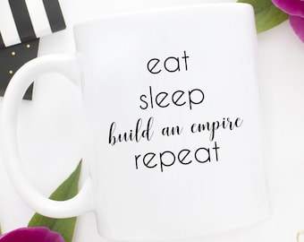 Eat Sleep Build an Empire Repeat, Build an Empire Mug, Personalized Mug, Custom Gift, Personalized Gift, Entrepreneur Mug, Entrepreneur Gift