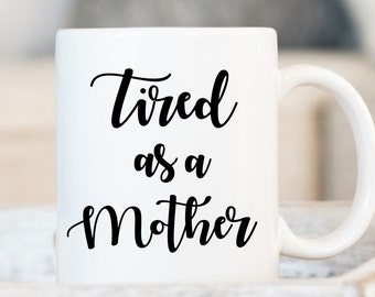 Tired as a Mother Mug, New Mom Mug, Mom Mug, Mother's day gift, Mother's day, New Mom Gift, Baby Shower Gift, Baby Shower, Gift for Mom