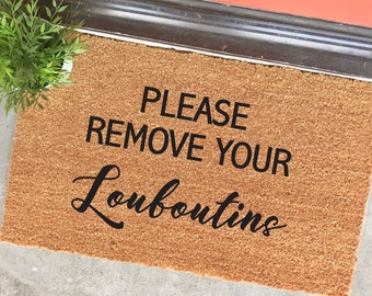 "please remove your Louboutins with script font doormat - 18x30"" - housewarming gift - Louboutin - cute doormats - welcome mat - calligraphy"