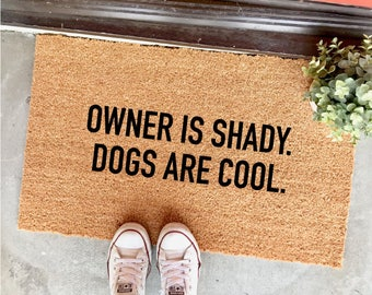 "owner is shady. dogs are cool. doormat - 18x30"" - funny doormats - cute doormats - gag gift - gifts for dog people - home decor - rug"