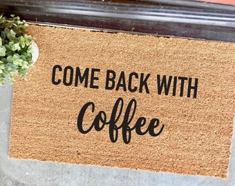 "CUSTOMIZABLE! come back with coffee doormat - 18x30"" - coffee lover - caffeine addict - cute doormats - cute welcome mat - front door mat"