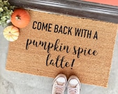 "come back with a pumpkin spice latte - 18x30"" - fall doormat - autumn - PSL - halloween - porch decor - funny doormats - welcome mat - basic"