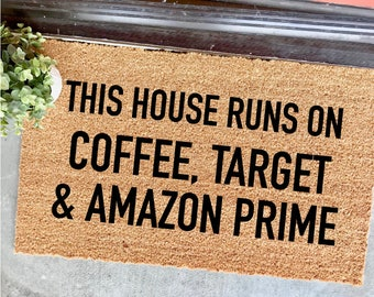 "CUSTOMIZABLE! Coffee, Target and Amazon Prime doormat - 18x30"" - housewarming gift - personalized doormat - funny doormat - this house runs"