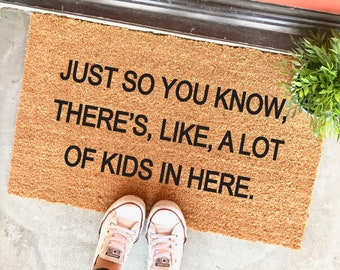"Just so you know, there's like, a lot of kids in here doormat - 18x30"" - funny doormat - big family - bunch of kids - mother's day gif"