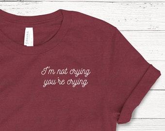 32a7d96c782c02 I'm Not Crying You're Crying, Ladies Unisex Crewneck Shirt, Cute Tshirt,  Gift, Meme, Funny T-shirt, Short Sleeve T-shirt