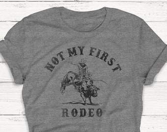 f816b6b6 Not My First Rodeo Shirt, Women's Graphic Tee, Country Music, Cowboy,  Desert, Western, Alcohol, Brunch, Vodka, Vintage, Champagne