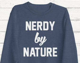 e2441f78 Nerdy by Nature Sweater - Funny - Geek - Weird - Graphic Tee - T-Shirt -  Shirts - Pullover - Boyfriend - Humor - Readers