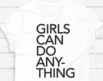 Girls Can Do Anything - Feminist - Girl Power - Political - Tee Shirt - Women - T-Shirt - Gift - Graphic Tee - Tumblr Shirt - Shirt