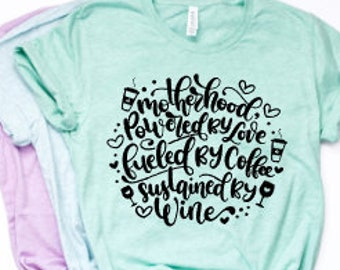 Funny Mom shirts | Motherhood Shirt | Mom Life Shirt | Mothers Day Gift | Powered by Love | Fueled by Coffee | Sustained by Wine | funny Mom
