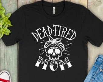 Mom shirts | Motherhood Shirt | Mom Life Shirt | Mothers Day Gift | Gifts for Mom | Dead Tired Mom | Team No Sleep | Mama's Tired | Tattoo