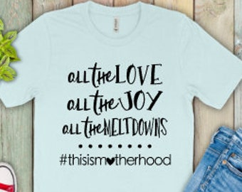 Mom shirts | Motherhood Shirt | Mom Life Shirt | Mothers Day Gift | Gifts for Mom | All the Meltdowns | This is Motherhood | Mama Shirt