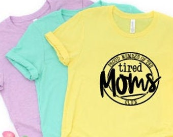 Funny Mom shirts | Motherhood Shirt | Mom Life Shirt | Mothers Day Gift | Gifts for Mom | Proud Member of the Tired Moms Club | No Sleep