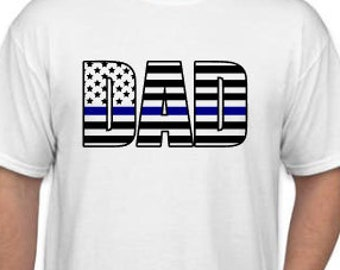 Fathers Day Gift  | Police Dad Shirt | Thin Blue Line Shirt | Blue Line Flag Shirt | Police Dad Gift | Wear Blue for Dad Shirt | Fathers Day