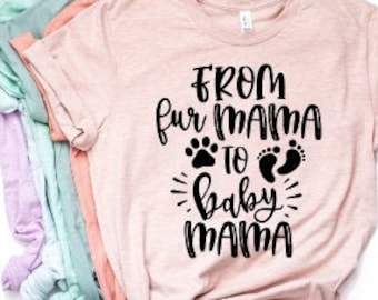 Funny Mom shirts | Pregnancy Announcement Shirt | Mothers Day Gift | Gifts for Mom | From Fur Mama to Baby Mama | Maternity Shirt | New Mom