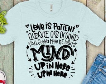Funny Mom shirts | Motherhood Shirt | Mom Life Shirt | Mothers Day Gift | Love is Patient Love is Kind Y'all Gonna Make Me Lose My Mind