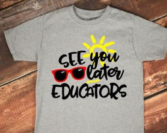 End of the Year Shirt | Boys Last Day of School Shirt | See You Later Educators | Funny Kids Summer Shirt | End of the School Year Shirt