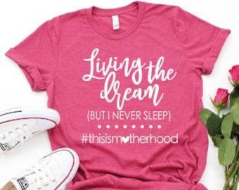 Mom shirts | Motherhood Shirt | Mom Life Shirt | Mothers Day Gift | Gifts for Mom | Living the Dream | This is Motherhood | Team No sleep