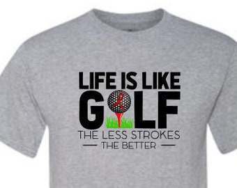 Golf Stroke Shirt | Stroke Awareness Shirt | Stroke Survivor Shirt | Life is Like Golf the Less Stroke the Better | Stroke Survivor Shirt
