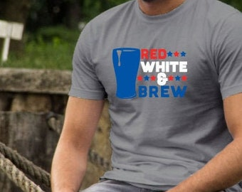 Patriotic Shirt | Red White and Brew Shirt | July 4th Beer Shirt | Patriotic Beer Shirt | America Shirt | Fourth of July Beer Shirt | Adult
