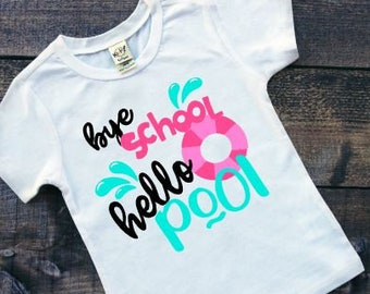 End of the Year Shirt | Girls Last Day of School Shirt | Bye School Hello Pool | Funny Kids Summer Shirt | End of the School Year Shirt