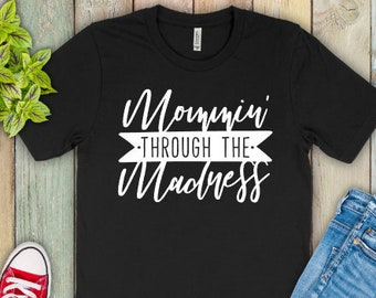 Mom Life Shirt | Mommin Through the Madness Shirt | Mama Shirt | Mama Life Shirt | Mommin Shirt | Funny Mom Shirt | Funny Mom Life Shirts