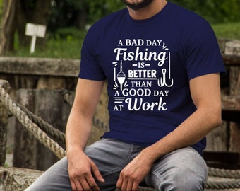 Fathers Day shirts | Fishing Shirt | A Bad Day Fishing is Better Than a Good Day at Work | Funny Fishing Shirt | Mens Fishing Shirt | Gift