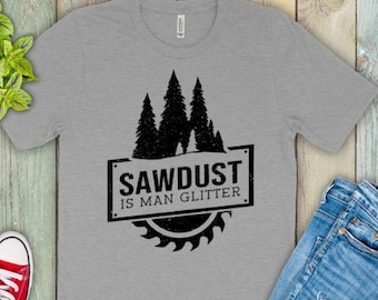 Fathers Day Gift  | Sawdust is Man Glitter | Funny Gifts for Dad | Funny Mens Shirt | Woodworking Shirt | Carpenter Shirt | Sawdust Shirt