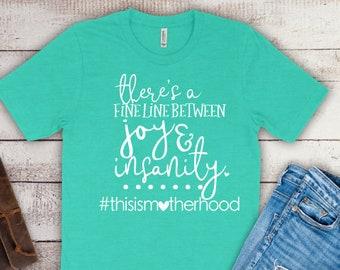 Mom shirts | Motherhood Shirt | Mom Life Shirt | Mothers Day Gift | Gifts for Mom | Joy and Insanity | This is Motherhood | Mama Shirt